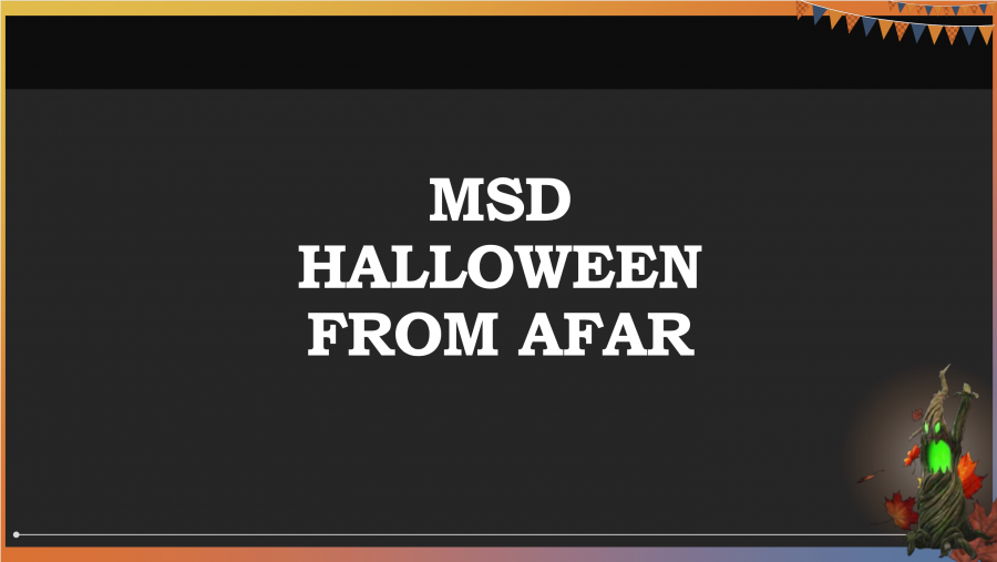 In order to keep the Halloween spirit alive amidst the pandemic, MSD initiates Halloween From Afar for students and staff. Participants took part in costume contests, spooky bingo and a pumpkin carving contest.